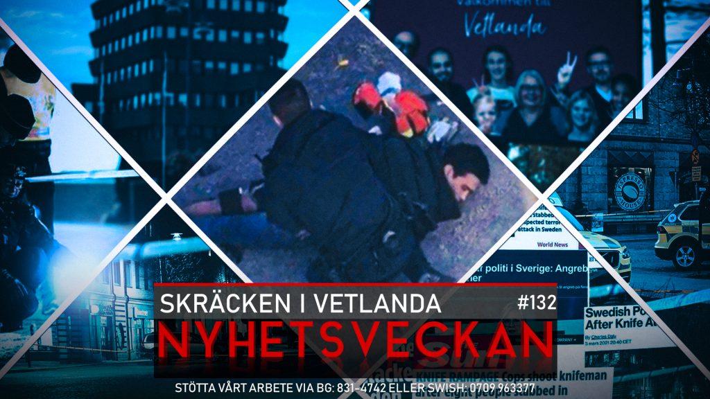 Nyhetsveckan #132 – Skräcken i Vetlanda, Liberalernas lappkast, Jallows jakt på Ingrid
